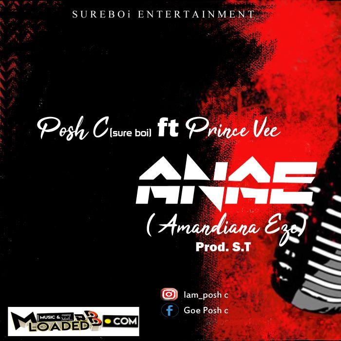 Download MP3 – Posh C ft Prince Bee – Anae (Amandiana Eze)