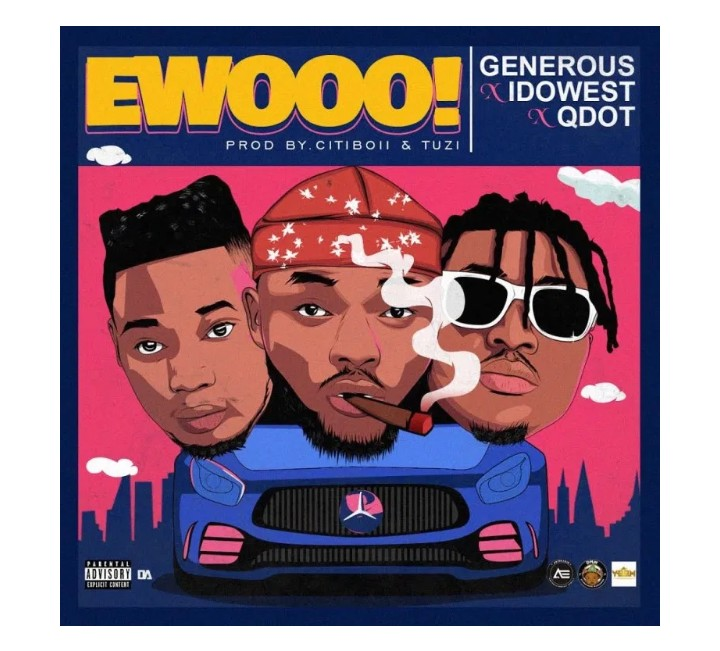 [Music]Generous Ft. Qdot, Idowest – Ewooo (Prod. by Tuzi, Citiboi) Mp3 Download