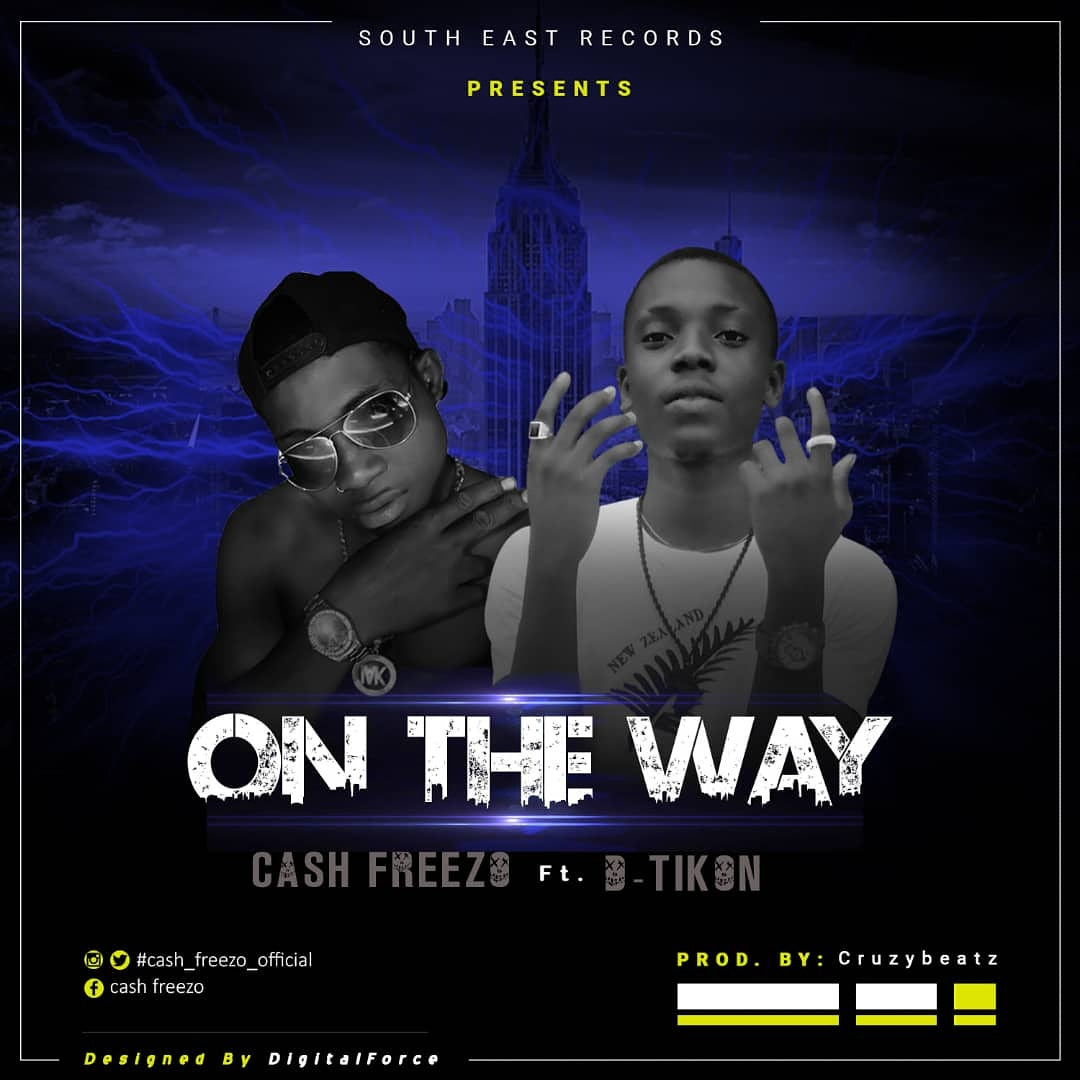 [Music]Cash freezo ft D-tikon – On the way
