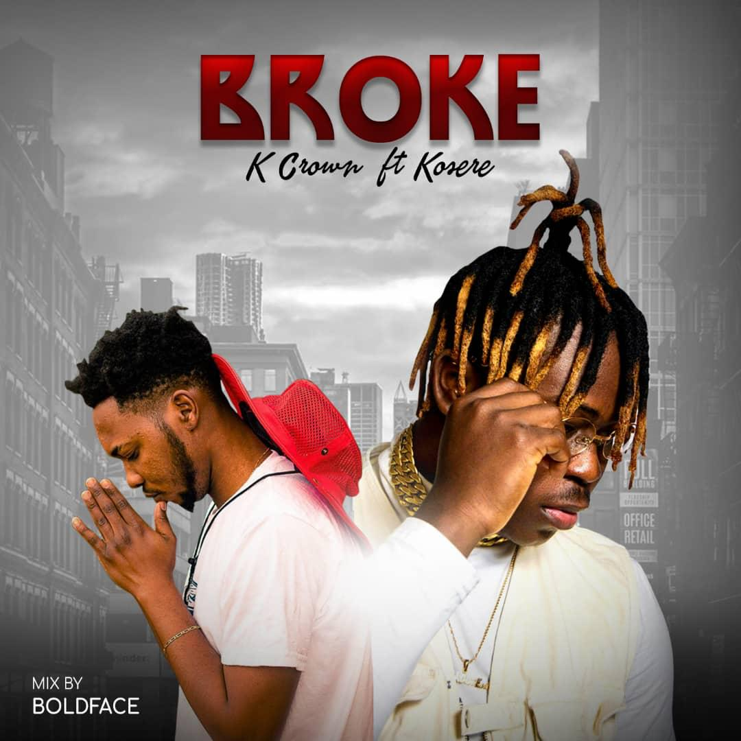 [Music] K Crown ft Kosere – Broke