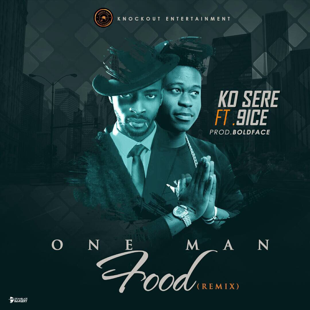 [Music]Kosere ft 9ice – One Man Food (Remix)