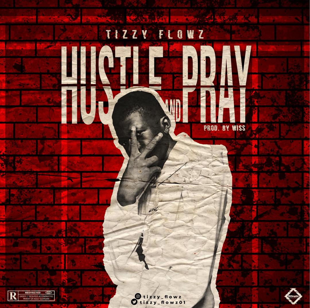 [Music] Tizzy Flowz – Hustle and Pray