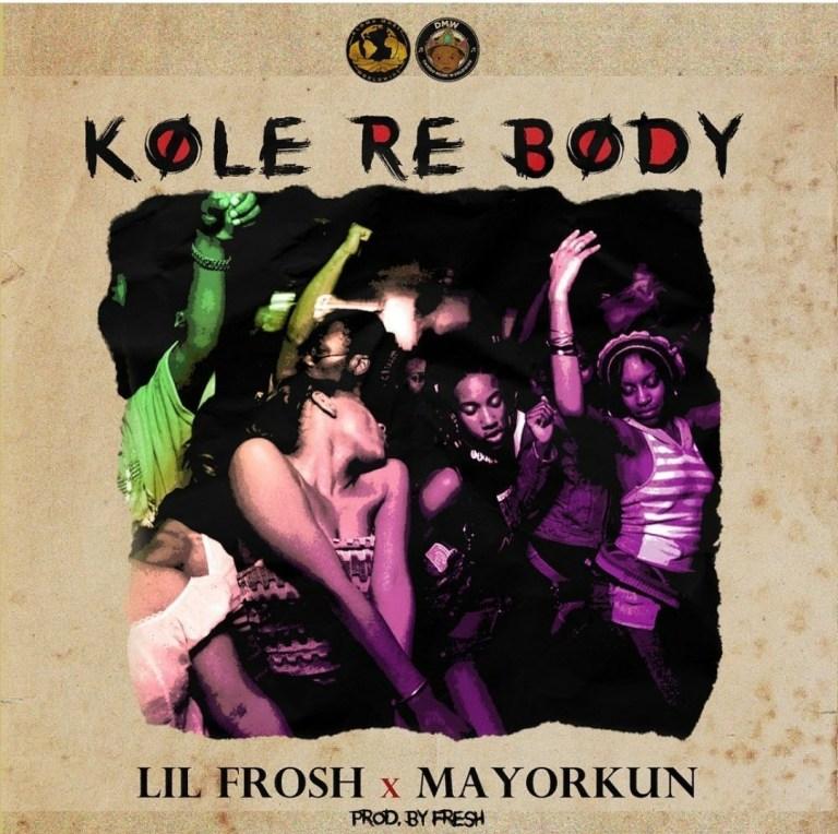 Download Music: Lil Frosh Ft. Mayorkun – Kole Re Body