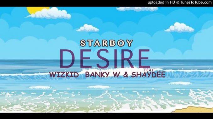 Download Music: Wizkid (Starboy) – Desire Ft. Banky W, Shaydee