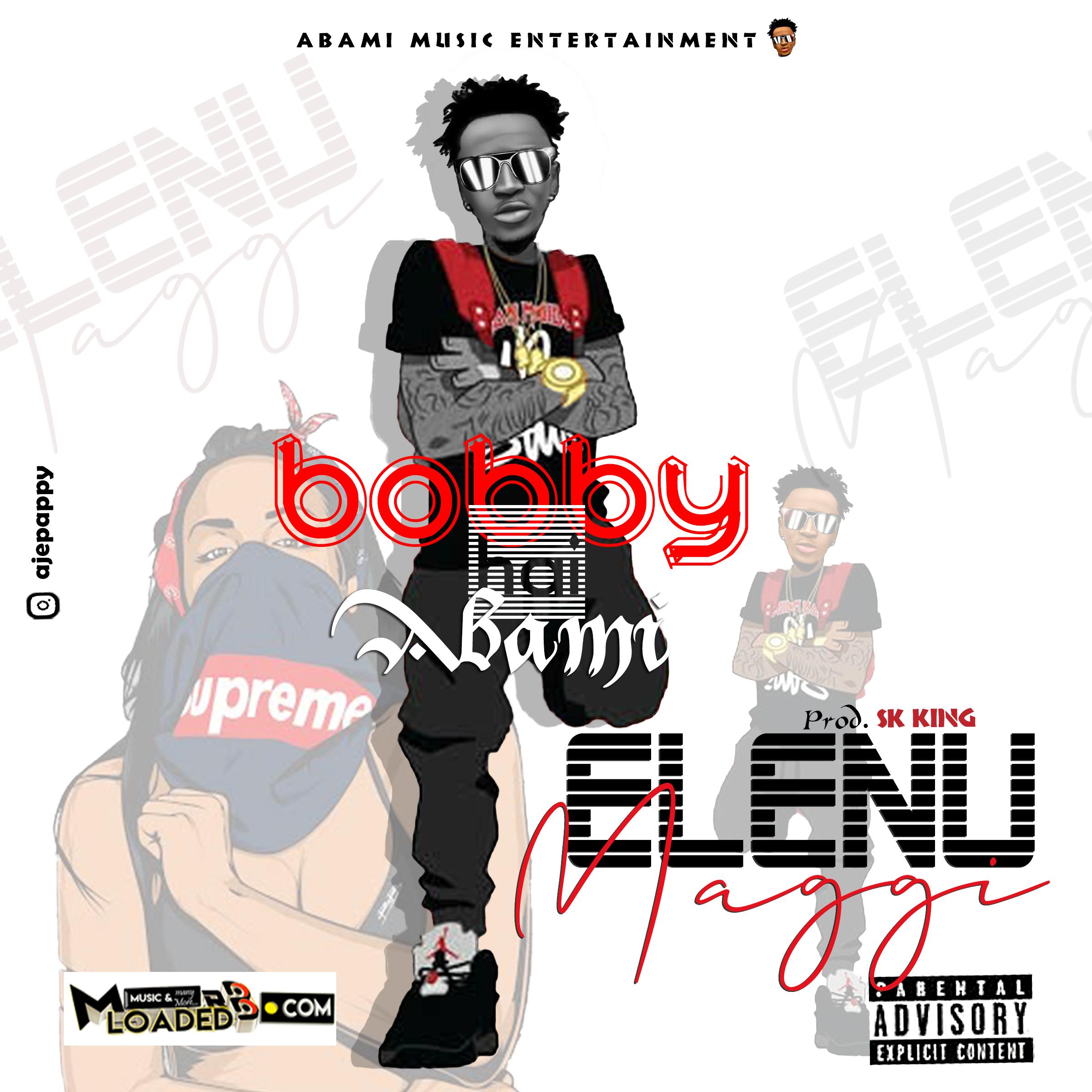 [Music] Bobby Hai Abami – Elenu Maggi
