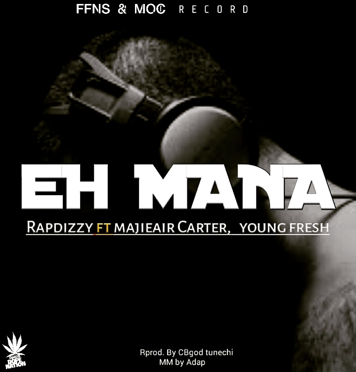 [Music] Rapdizzy ft Majieair Carter X Young Fresh – Eh Mana