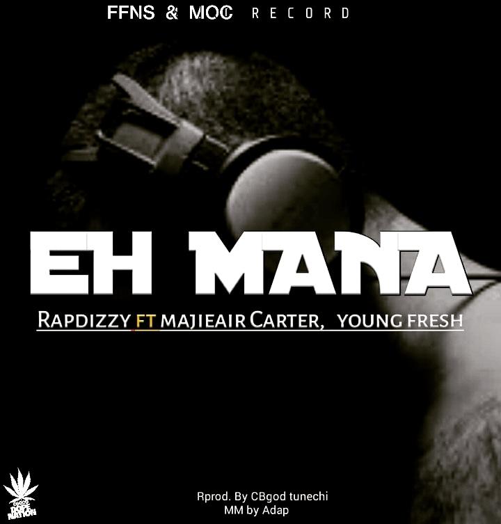 [Music] Rapdizzy ft Majieair Carter X Young Fresh – Eh Mana