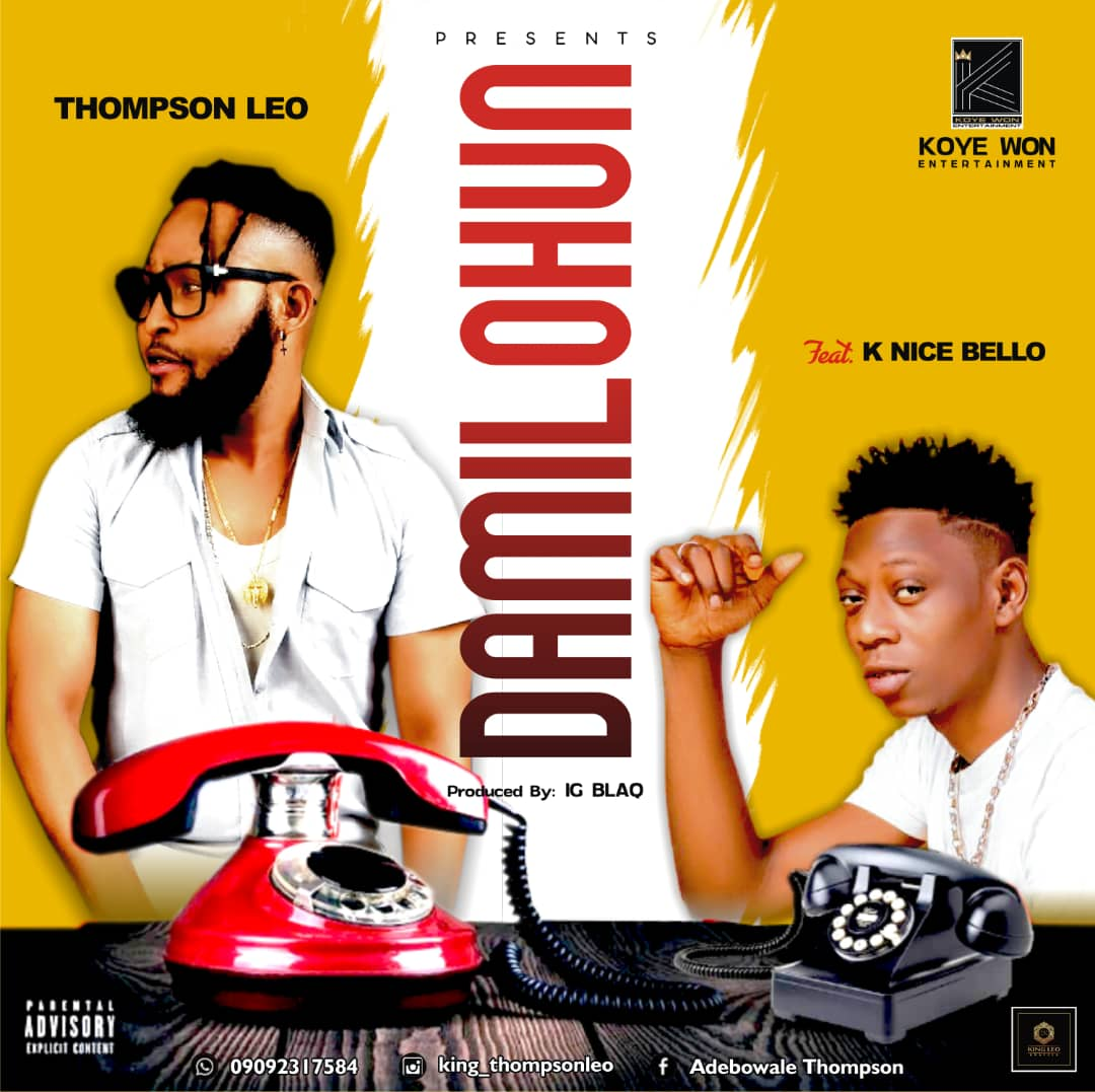 [Music] Thompson Leo ft K nice bello – Damilohun