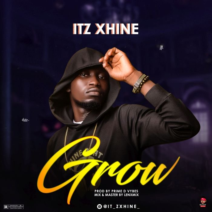 [Music] Itz Xhine – Grow