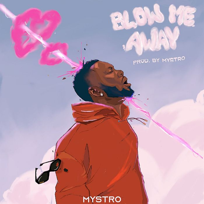 [Music] Mystro – Blow Me Away