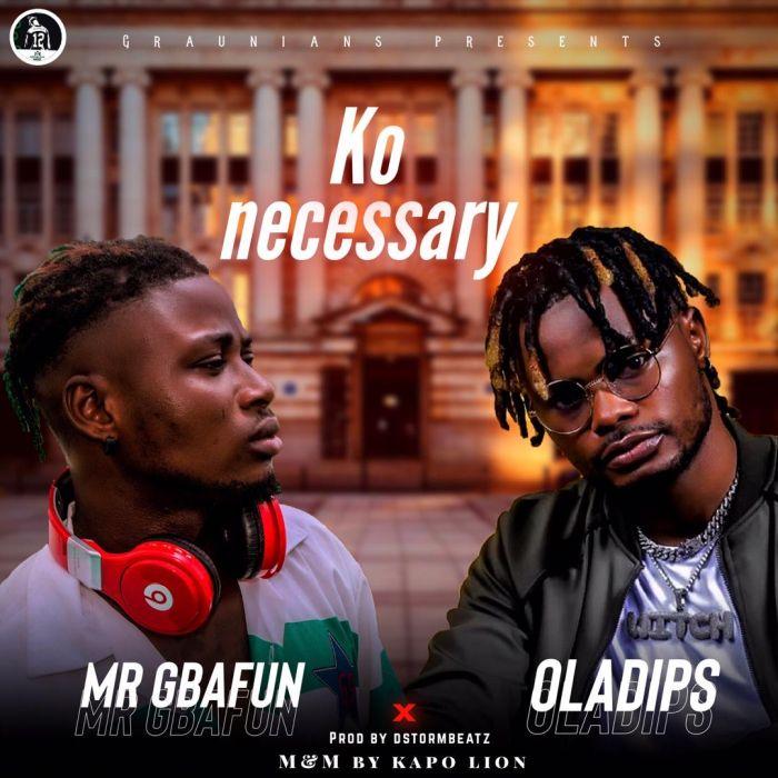 [Music] Mr Gbafun x Oladips – Ko Necessary