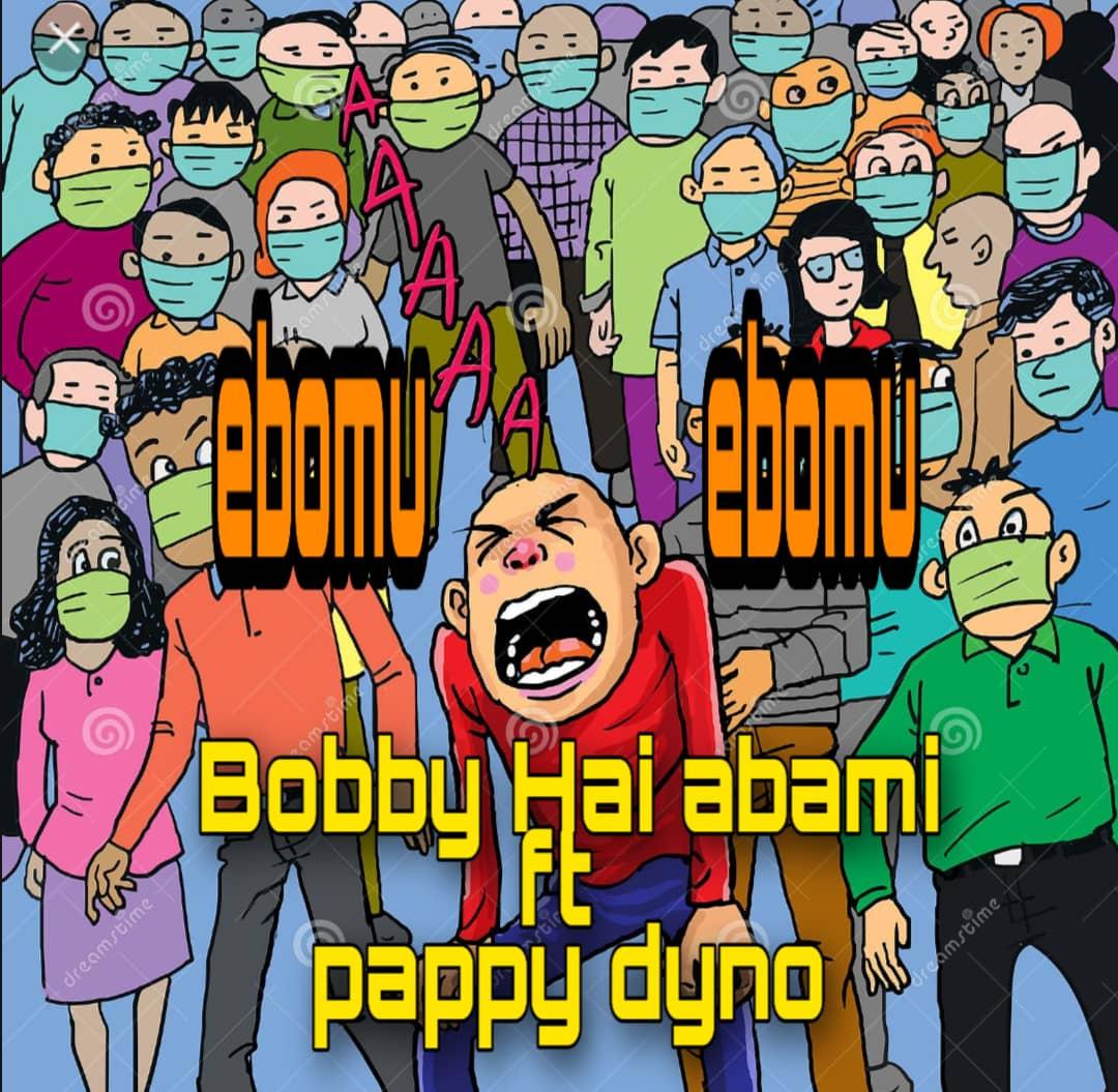 Bobby Hai Abami ft Pappy Dyno – Ebomu Ebomu