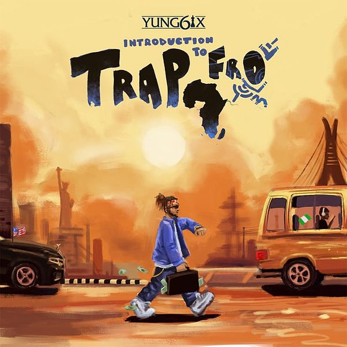 "[Full Album] ""Yung6ix – Introduction To Trapfro"" Full Album Is Out"