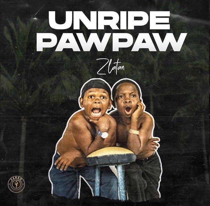 [Music] Zlatan – Unripe Pawpaw
