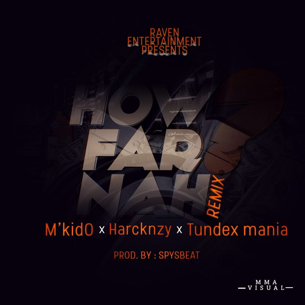 Mkido – How Far Nah Ft. Harcknzy x Tundex Mania